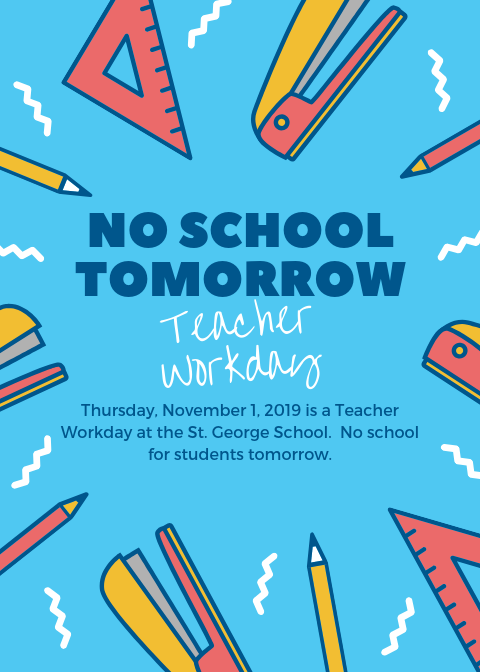 Flyer about no school tomorrow, Thursday, November 1, 2019, at the St. George School. It is a teacher work day.